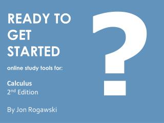READY TO  GET STARTED online study tools for:  Calculus 2 nd  Edition By Jon Rogawski