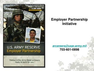 Employer Partnership Initiative arcareers@usar.army.mil 703-601-0898