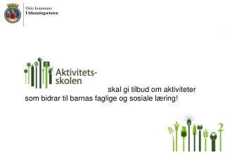 skal  gi tilbud om aktiviteter som bidrar til barnas faglige og sosiale læring!