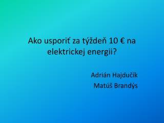 Ako usporiť za týždeň 10 € na elektrickej energii?