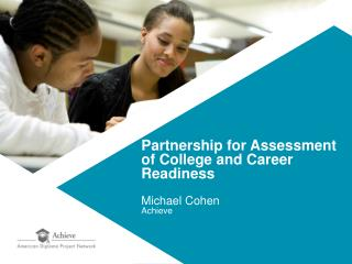 Partnership for Assessment of College and Career Readiness Michael Cohen Achieve