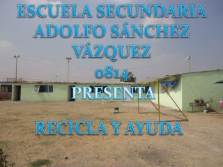 ESCUELA SECUNDARIA  ADOLFO SÁNCHEZ VÁZQUEZ 0814