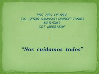 """ESC.  SEC.  OF. 0822   """"LIC.  CESAR  CAMACHO  QUIROZ""""  TURNO  MATUTINO CCT  15EES1224F"""