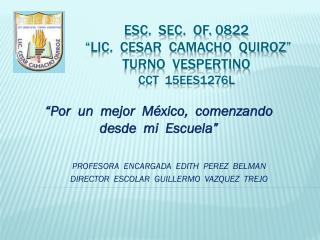 "esc.  Sec.  Of. 0822   ""lic.  Cesar  camacho  quiroz""  Turno  vespertino cct  15ees1276l"