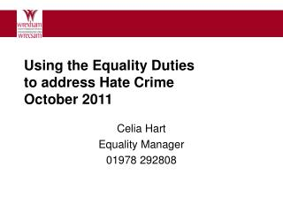 Using the Equality Duties  to address Hate Crime October 2011