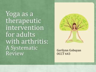 Yoga as a therapeutic intervention for adults with arthritis:  A Systematic Review