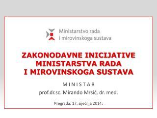 ZAKONODAVNE INICIJATIVE  MINISTARSTVA RADA  I MIROVINSKOGA SUSTAVA