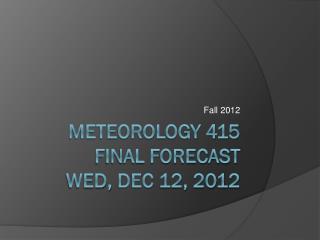 Meteorology 415 Final forecast wed,  dec  12, 2012