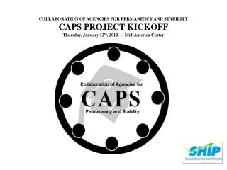 COLLABORATION OF AGENCIES FOR PERMANENCY AND STABILITY CAPS PROJECT KICKOFF