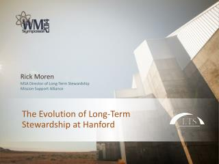 The Evolution of Long-Term  Stewardship at Hanford