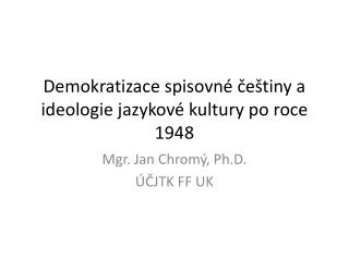 Demokratizace spisovné češtiny a ideologie jazykové kultury po roce 1948