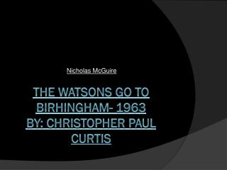 The Watsons Go to  Birhingham - 1963 By: Christopher Paul Curtis