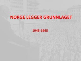 NORGE LEGGER GRUNNLAGET