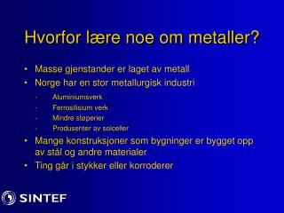 Hvorfor l re noe om metaller