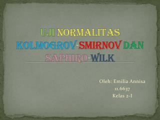 Uji Normalitas  Kolmogrov - Smirnov dan  Saphiro - Wilk