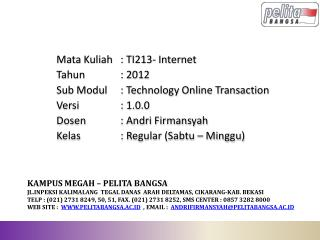 Mata  Kuliah 	: TI213 -  Internet Tahun 		: 2012 Sub  Modul 	:  Technology Online Transaction