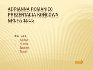 Adrianna  Romaniec prezentacja końcowa Grupa 1015