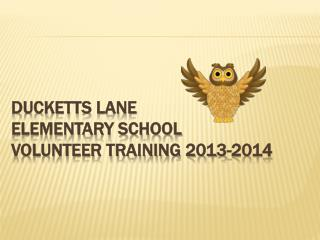 Ducketts  Lane  Elementary School  Volunteer Training 2013-2014