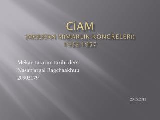 C İ AM  (MODERN M İ MARLIK KONGRELER İ ) 1928-1957