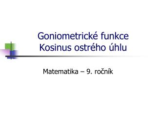 Goniometrické funkce Kosinus ostrého úhlu
