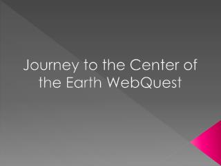 Journey to the Center of the Earth  WebQuest