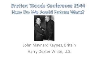 Bretton Woods Conference 1944  How Do We Avoid Future Wars?