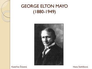 GEORGE ELTON MAYO (1880-1949 )