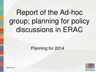Report of the Ad-hoc group; planning for policy discussions in ERAC