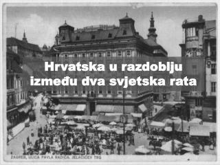 Hrvatska u razdoblju između dva svjetska rata