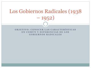 Los Gobiernos Radicales (1938 – 1952)