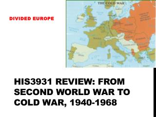 HIS3931 Review: From Second World War to Cold War, 1940-1968