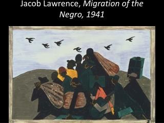 Jacob Lawrence,  Migration of the Negro, 1941