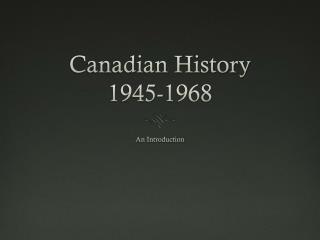 Canadian History 1945-1968