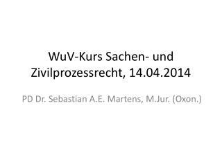 WuV -Kurs Sachen- und Zivilprozessrecht , 14.04.2014