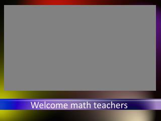 Welcome math teachers