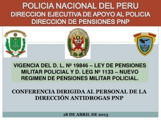 POLICIA NACIONAL DEL PERU DIRECCION EJECUTIVA DE APOYO AL POLICIA DIRECCION DE  PENSIONES PNP