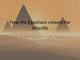 How the Egyptians viewed the Afterlife