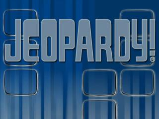 Teams are you ready? Let's Play Jeopardy!