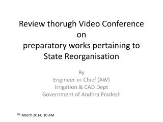 Review  thorugh  Video  Conference on  preparatory  works pertaining to State  Reorganisation