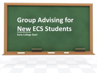 Group Advising for  New  ECS Students Early College Start
