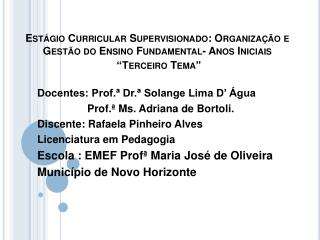 Docentes:  Prof.� Dr.� Solange Lima D� �gua                  Prof.�  Ms . Adriana de  Bortoli .