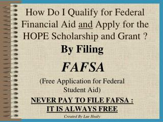 How Do I Qualify for Federal  Financial Aid  and  Apply for the HOPE Scholarship and Grant ?
