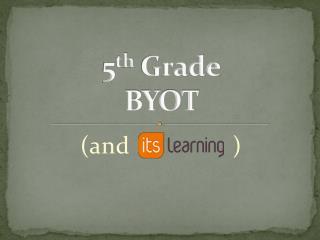 5 th  Grade BYOT