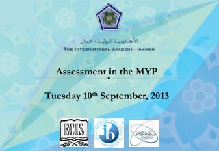Assessment in the MYP  Tuesday 10 th  September, 2013