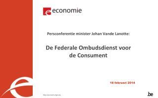 Persconferentie minister Johan Vande Lanotte: De Federale  Ombudsdienst  voor de Consument