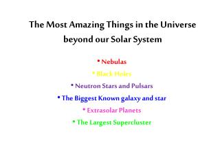 The Most Amazing Things in the Universe beyond our Solar System