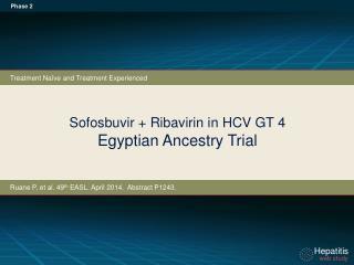 Sofosbuvir + Ribavirin i n  HCV  GT  4 Egyptian Ancestry Trial