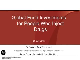 Global Fund Investments for People Who Inject Drugs 23 July 2012