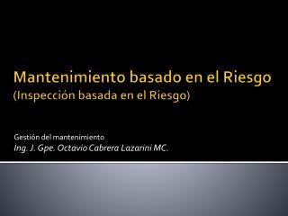 Mantenimiento basado en el Riesgo  (Inspección basada en el Riesgo)