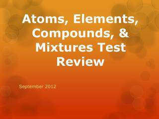 Atoms, Elements, Compounds, & Mixtures Test Review